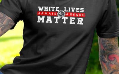 Nouveau tee-shirt Fraction : «White Live Matters – Jamais à genou»